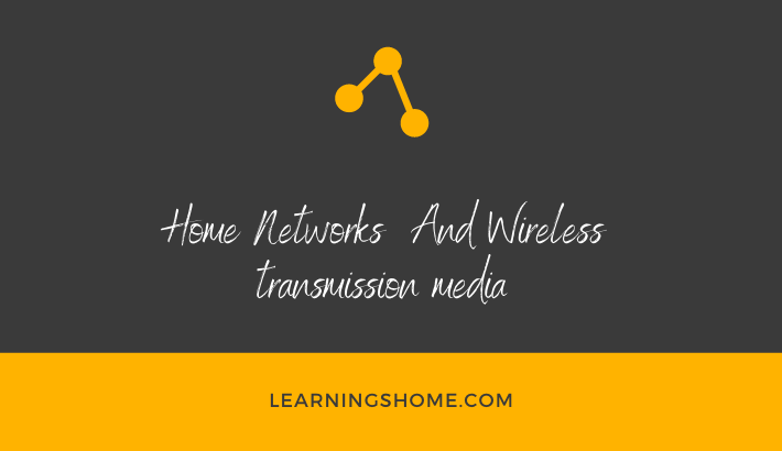 Home Networks And Wireless transmission media