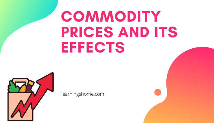commodity prices and its effects: now we discussed some effects of commodity in our area. commodity prices and its effects are written below: commodity and its effects: the main effects of commodity is on electricty and power and also on oil
