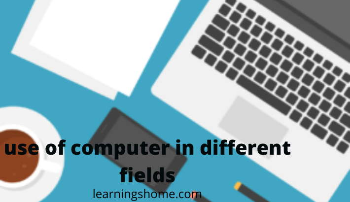 use of computer in different fields
