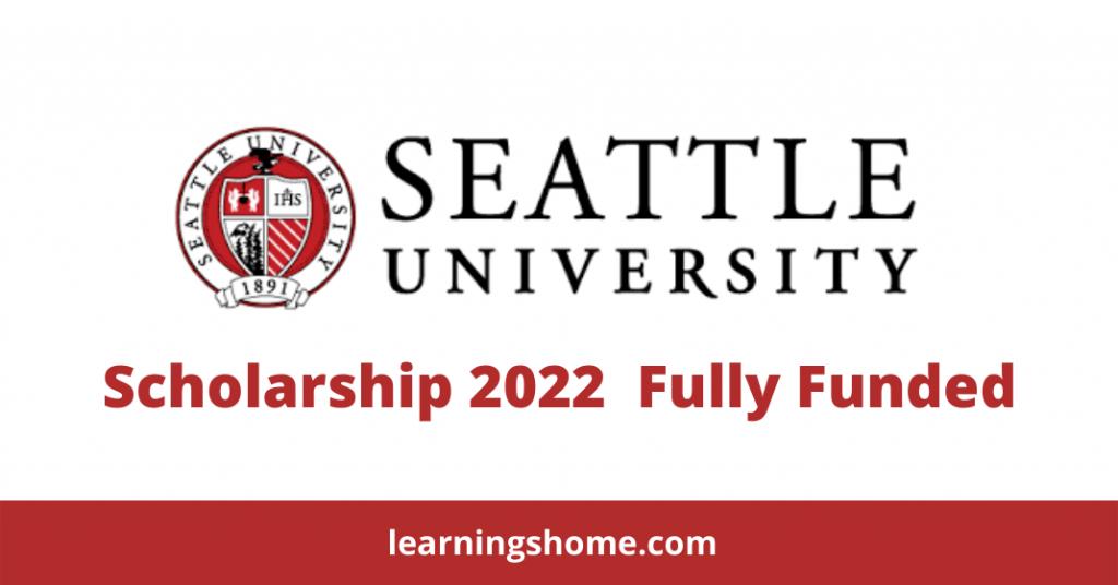 Seattle University Scholarship 2022 | Fully Funded