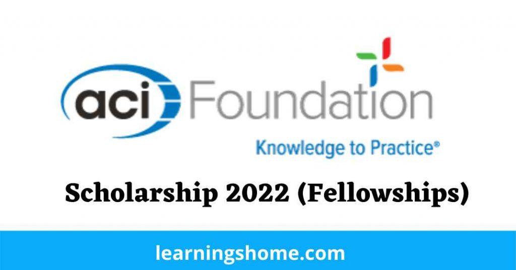 ACI Foundation Scholarship 2022 (Fellowships)