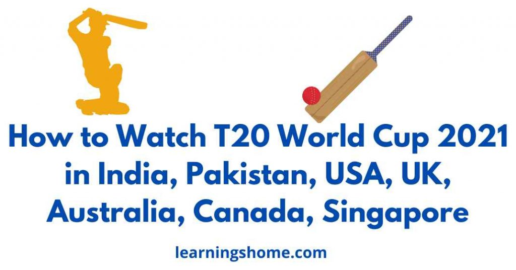 How to Watch T20 World Cup 2021 in India, Pakistan, USA, UK, Australia, Canada, Singapore