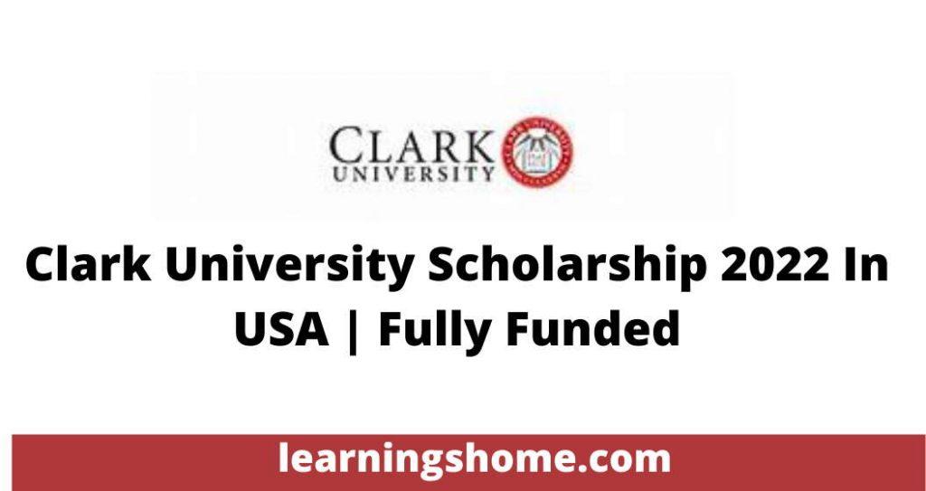Clark University Scholarship 2022 In USA | Fully Funded